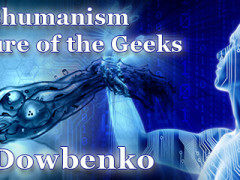 Transhumanism – Rapture of the Geeks