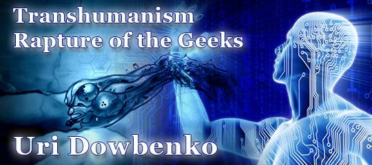 Transhumanism – Rapture of the Geeks