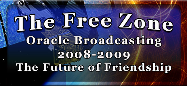 The Free Zone Oracle Broadcasting 2008-2009